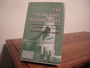 Image for The Toadstool Millionaires: A Social History of Patent Medicines in America before Federal Regulation
