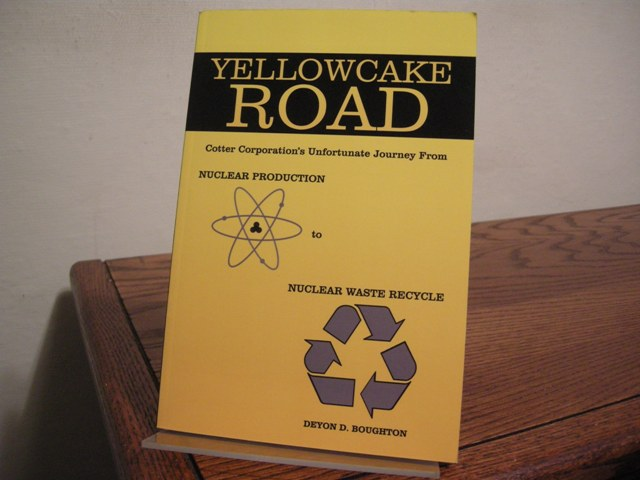 Image for Yellowcake Road: Cotter Corporation's Unfortunate Journey from Nuclear Production to Nuclear Waste Recycle